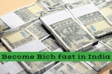 20 Ways Become Rich fast in India [2019 Updated]